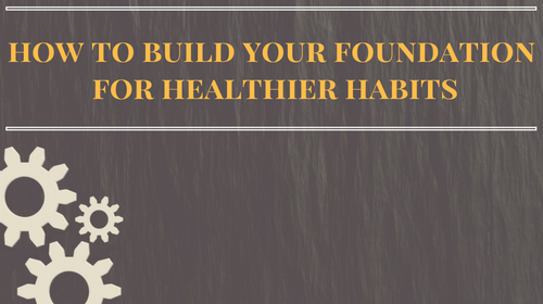 how-to-build-your-foundation-for-healthier-habit-7
